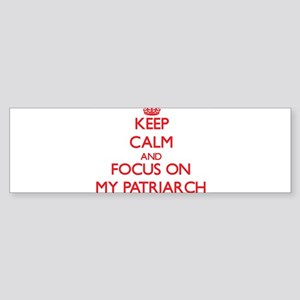 Keep Calm and focus on My Patriarch Bumper Sticker