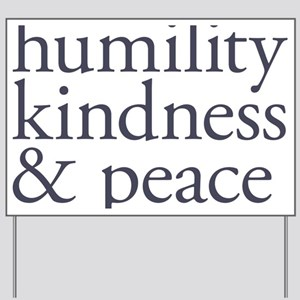 humility, kindness and peace Yard Sign