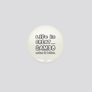 Life is Great... Sambo makes it better Mini Button