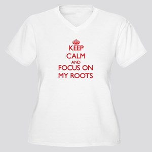 Keep Calm and focus on My Roots Plus Size T-Shirt