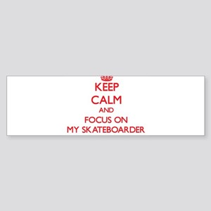 Keep Calm and focus on My Skateboarder Bumper Stic