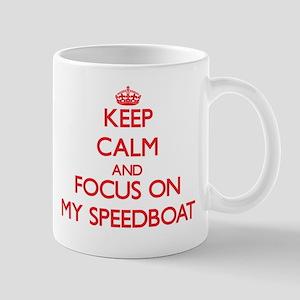 Keep Calm and focus on My Speedboat Mugs