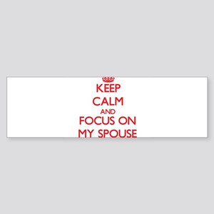 Keep Calm and focus on My Spouse Bumper Sticker