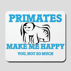 Primates Make Me Happy Mousepad