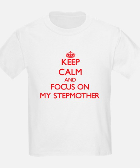Keep Calm and focus on My Stepmother T-Shirt