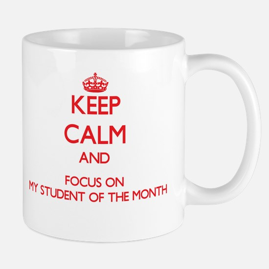 Keep Calm and focus on My Student Of The Month Mug