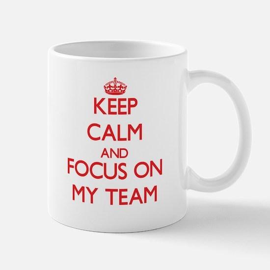 Keep Calm and focus on My Team Mugs