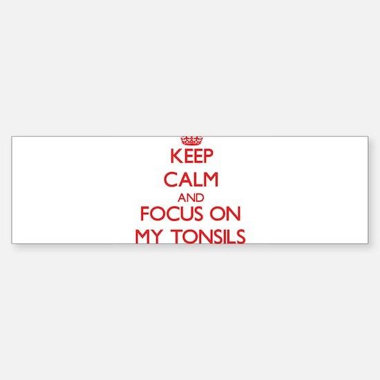 Keep Calm and focus on My Tonsils Bumper Bumper Bumper Sticker