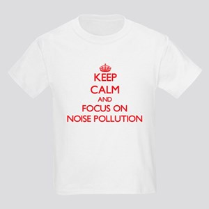 Keep Calm and focus on Noise Pollution T-Shirt