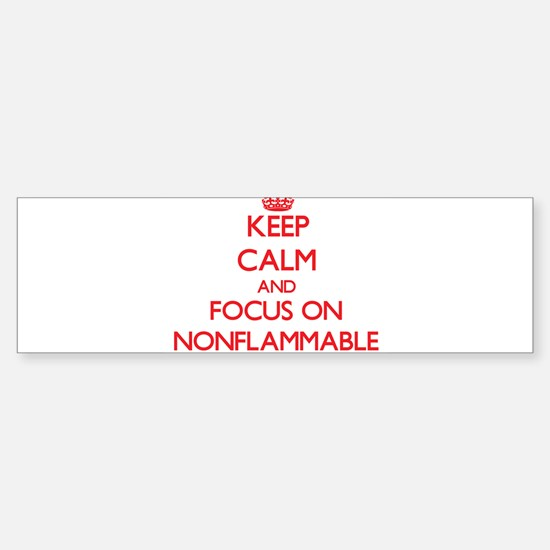 Keep Calm and focus on Nonflammable Bumper Bumper Bumper Sticker