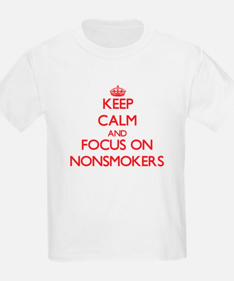 Keep Calm and focus on Nonsmokers T-Shirt
