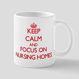 Keep Calm and focus on Nursing Homes Mugs