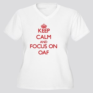 Keep Calm and focus on Oaf Plus Size T-Shirt