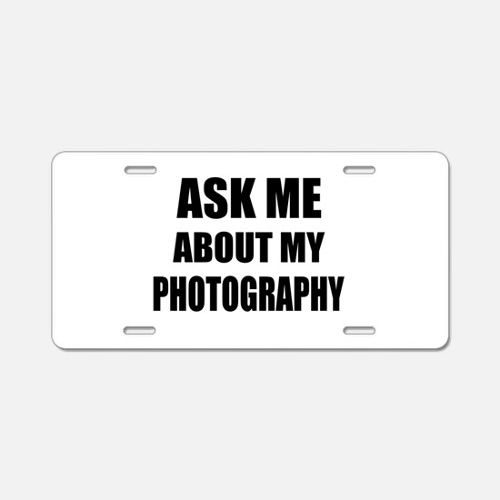 Ask me about my Photography Aluminum License Plate