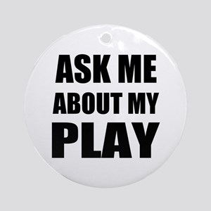 Ask me about my Play Ornament (Round)