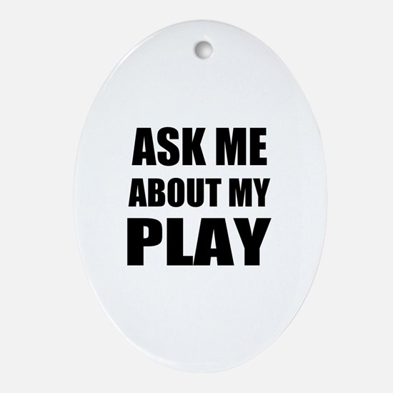 Ask me about my Play Ornament (Oval)