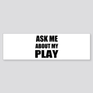 Ask me about my Play Bumper Sticker