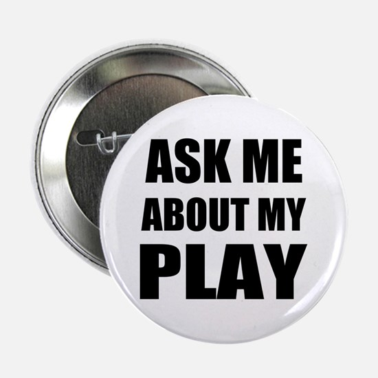 """Ask me about my Play 2.25"""" Button"""
