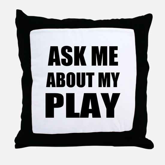 Ask me about my Play Throw Pillow
