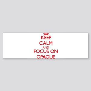 Keep Calm and focus on Opaque Bumper Sticker