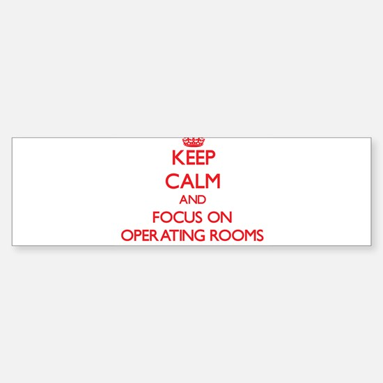 Keep Calm and focus on Operating Rooms Bumper Stic