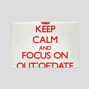 Keep Calm and focus on Out-Of-Date Magnets