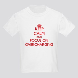 Keep Calm and focus on Overcharging T-Shirt