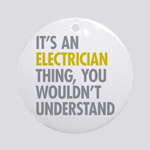 Its An Electrician Thing Ornament (Round)