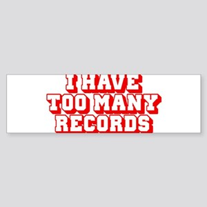 I Have Too Many Records Bumper Sticker