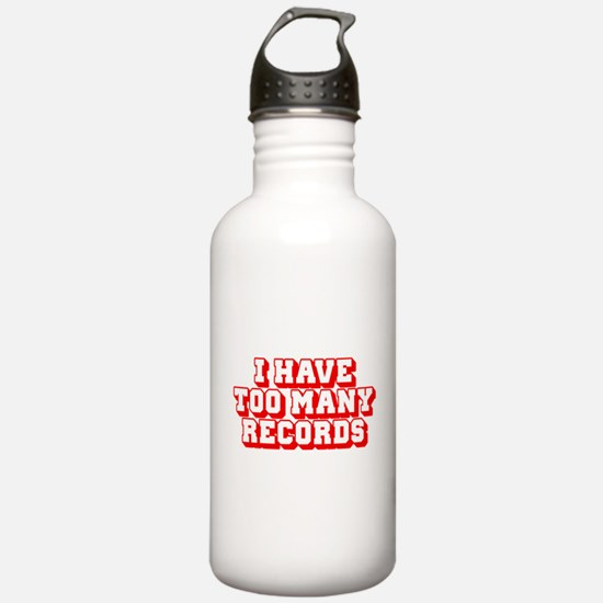 I Have Too Many Records Sports Water Bottle