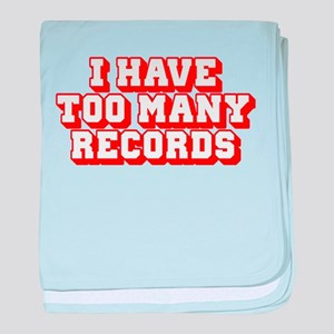 I Have Too Many Records baby blanket
