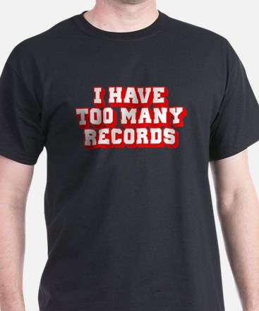I Have Too Many Records T-Shirt