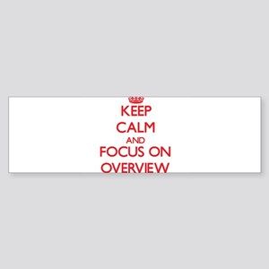Keep Calm and focus on Overview Bumper Sticker