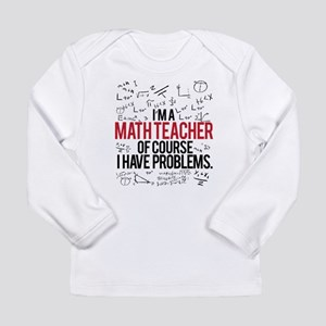 Math Teacher Problems Long Sleeve T-Shirt
