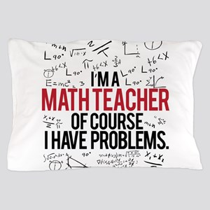 Math Teacher Problems Pillow Case