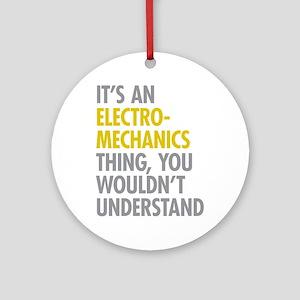 Its An Electromechanics Thing Ornament (Round)