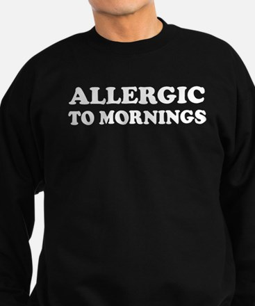 Allergic To Mornings Sweatshirt