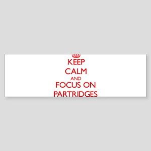 Keep Calm and focus on Partridges Bumper Sticker