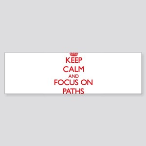 Keep Calm and focus on Paths Bumper Sticker