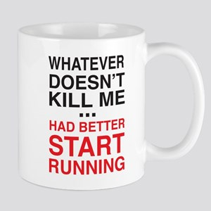 Whatever doesn't kill me ... had better start runn
