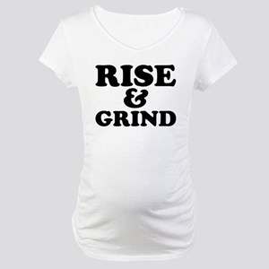 Rise And Grind Maternity T-Shirt