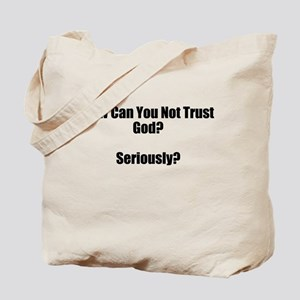 How Can You Not Trust God? Tote Bag