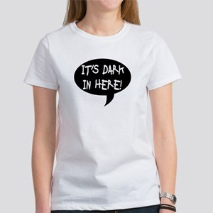 It's dark in here! Women's T-Shirt