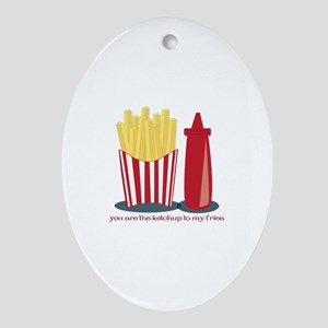 Ketchup To My Fries Ornament (Oval)