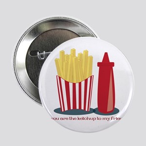 "Ketchup To My Fries 2.25"" Button"