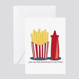 Ketchup To My Fries Greeting Cards