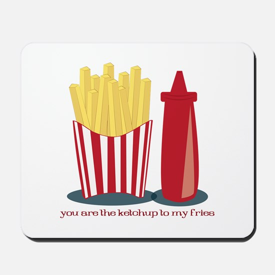 Ketchup To My Fries Mousepad