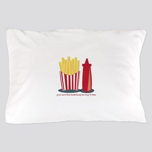Ketchup To My Fries Pillow Case