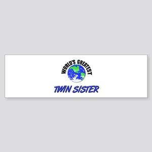 World's Greatest TWIN SISTER Bumper Sticker