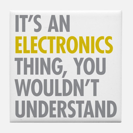 Its An Electronics Thing Tile Coaster